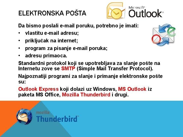 ELEKTRONSKA POŠTA Da bismo poslali e-mail poruku, potrebno je imati: • vlastitu e-mail adresu;