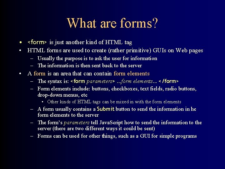 What are forms? • <form> is just another kind of HTML tag • HTML