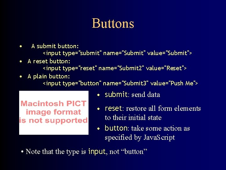 """Buttons • A submit button: <input type=""""submit"""" name=""""Submit"""" value=""""Submit""""> • A reset button: <input"""