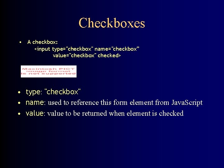 """Checkboxes • A checkbox: <input type=""""checkbox"""" name=""""checkbox"""" value=""""checkbox"""" checked> • type: """"checkbox"""" • name:"""