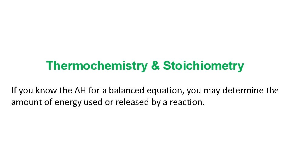 Thermochemistry & Stoichiometry If you know the ΔH for a balanced equation, you may