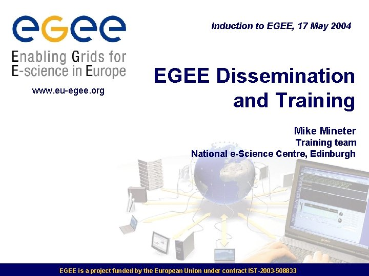 Induction to EGEE, 17 May 2004 www. eu-egee. org EGEE Dissemination and Training Mike