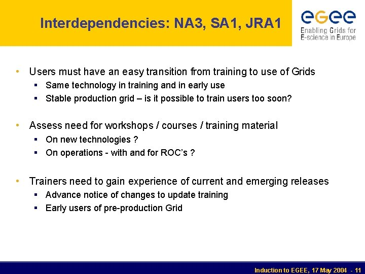 Interdependencies: NA 3, SA 1, JRA 1 • Users must have an easy transition
