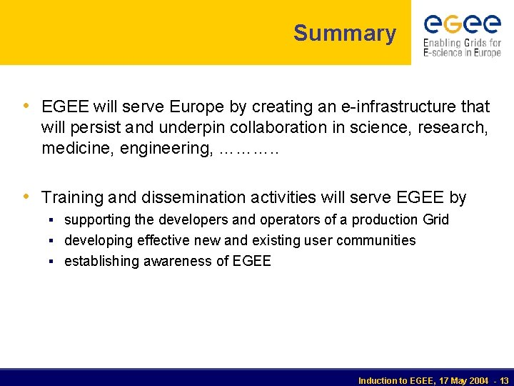 Summary • EGEE will serve Europe by creating an e-infrastructure that will persist and