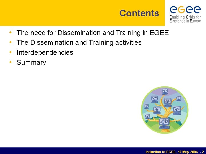 Contents • • The need for Dissemination and Training in EGEE The Dissemination and