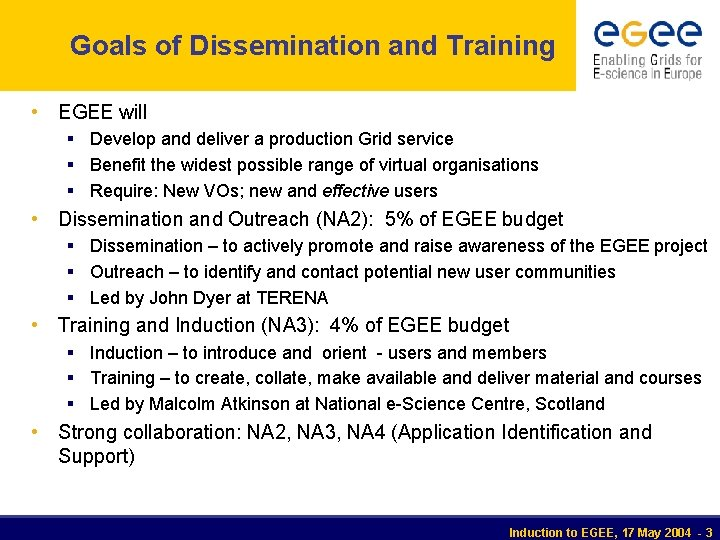 Goals of Dissemination and Training • EGEE will § Develop and deliver a production