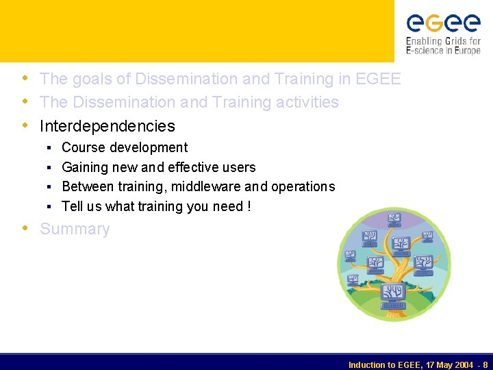 • The goals of Dissemination and Training in EGEE • The Dissemination and
