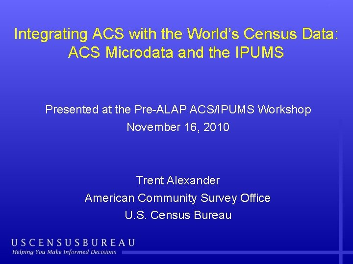 Integrating ACS with the World's Census Data: ACS Microdata and the IPUMS Presented at