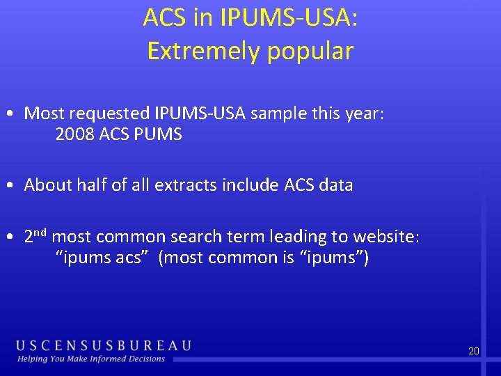 ACS in IPUMS-USA: Extremely popular • Most requested IPUMS-USA sample this year: 2008 ACS