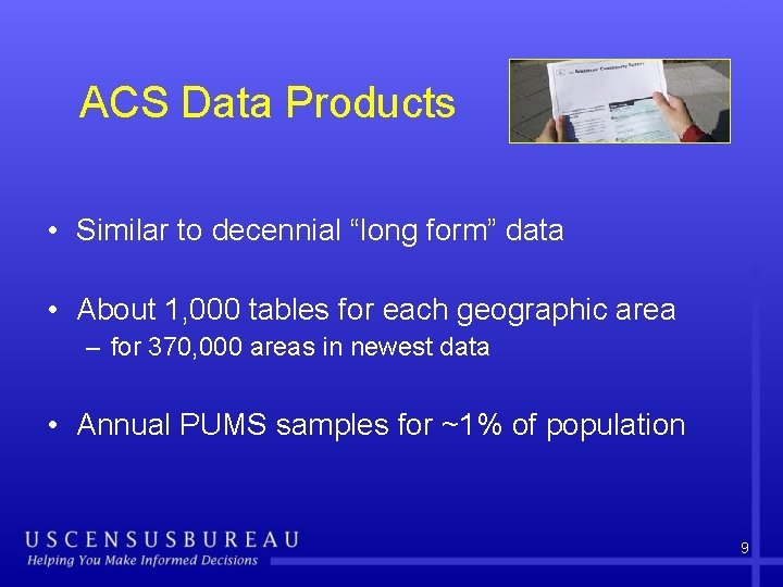 """ACS Data Products • Similar to decennial """"long form"""" data • About 1, 000"""