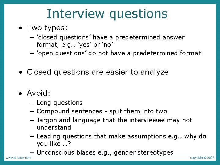 Interview questions • Two types: − 'closed questions' have a predetermined answer format, e.