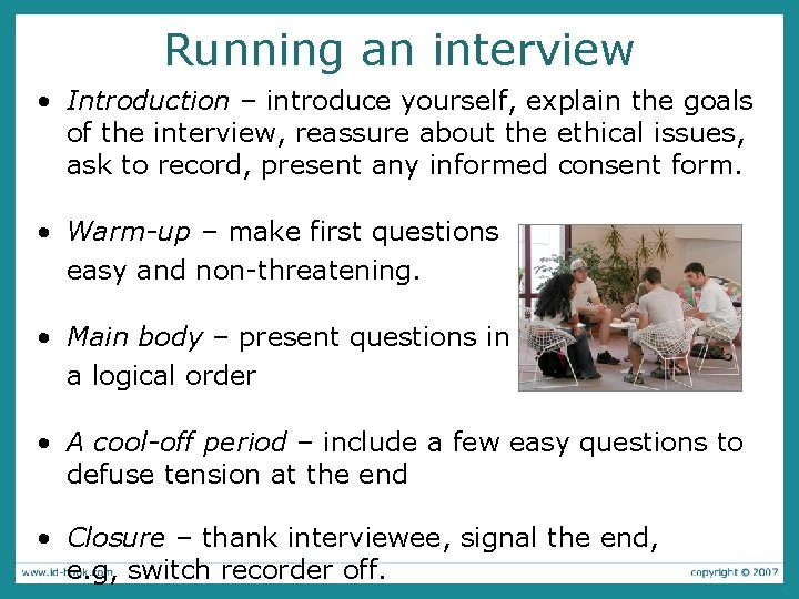 Running an interview • Introduction – introduce yourself, explain the goals of the interview,
