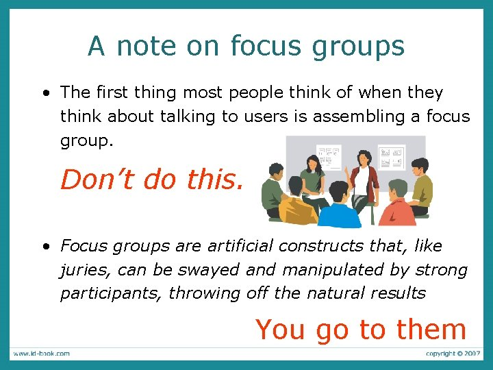 A note on focus groups • The first thing most people think of when