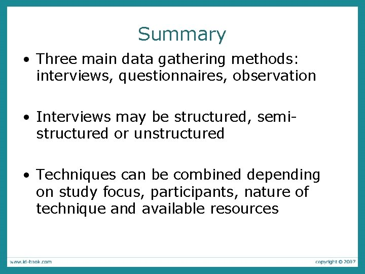 Summary • Three main data gathering methods: interviews, questionnaires, observation • Interviews may be