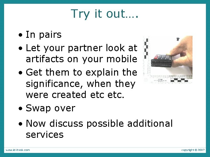 Try it out…. • In pairs • Let your partner look at artifacts on