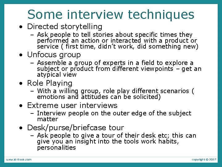 Some interview techniques • Directed storytelling – Ask people to tell stories about specific