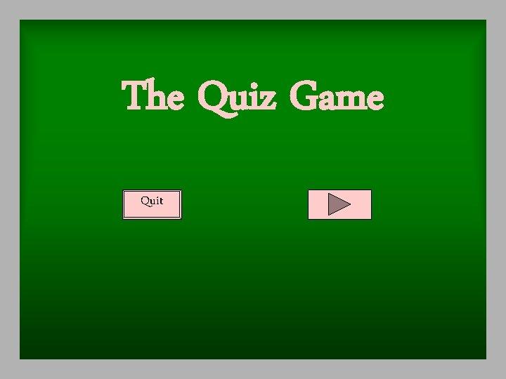 The Quiz Game Quit