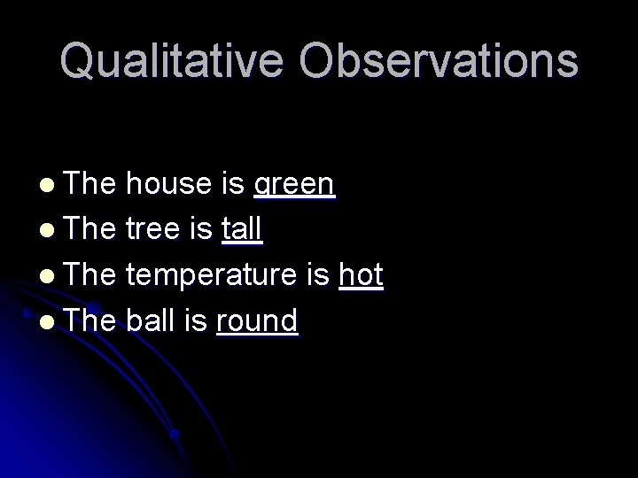 Qualitative Observations l The house is green l The tree is tall l The