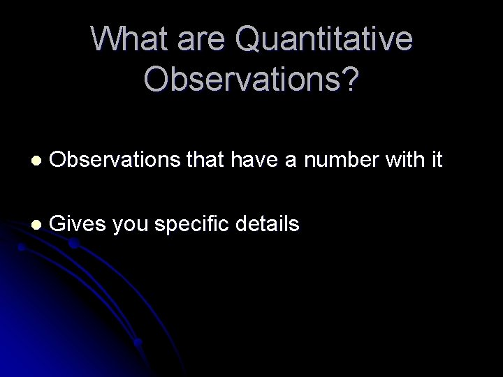 What are Quantitative Observations? l Observations that have a number with it l Gives
