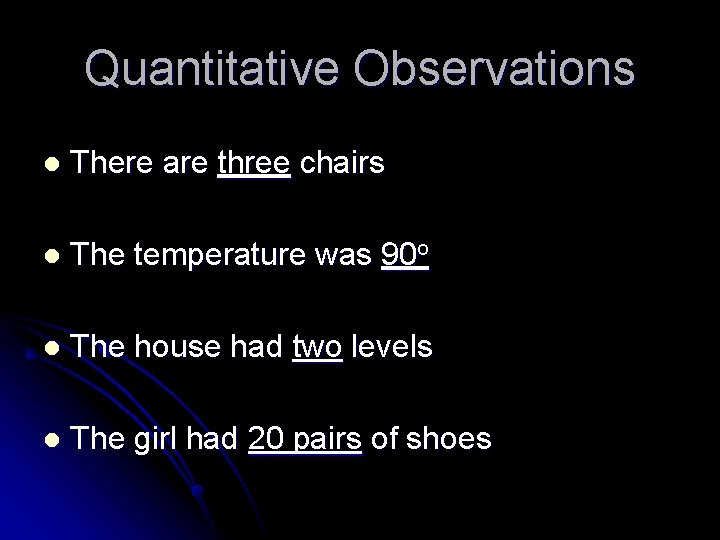 Quantitative Observations l There are three chairs l The temperature was 90 o l