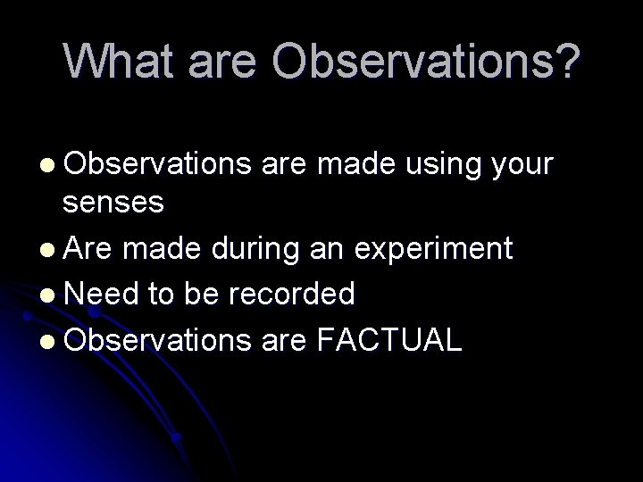 What are Observations? l Observations are made using your senses l Are made during
