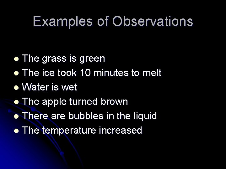 Examples of Observations The grass is green l The ice took 10 minutes to