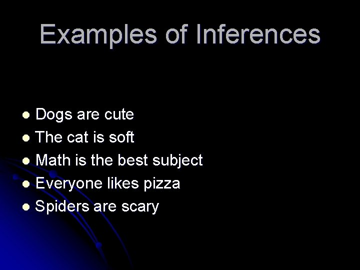 Examples of Inferences Dogs are cute l The cat is soft l Math is