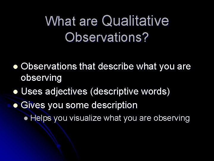What are Qualitative Observations? Observations that describe what you are observing l Uses adjectives
