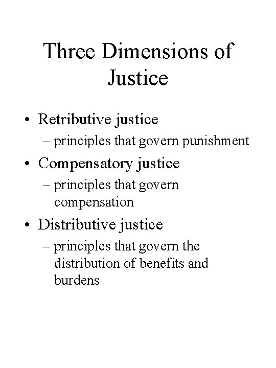 Three Dimensions of Justice • Retributive justice – principles that govern punishment • Compensatory