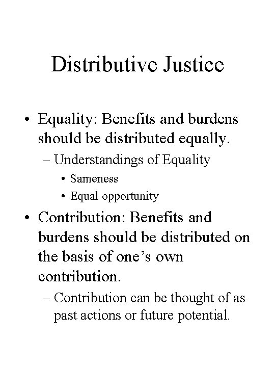Distributive Justice • Equality: Benefits and burdens should be distributed equally. – Understandings of
