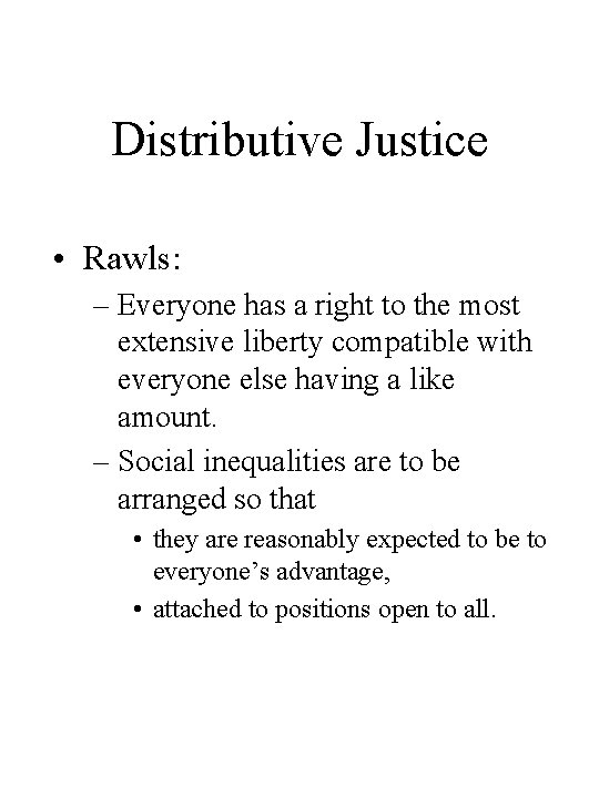 Distributive Justice • Rawls: – Everyone has a right to the most extensive liberty