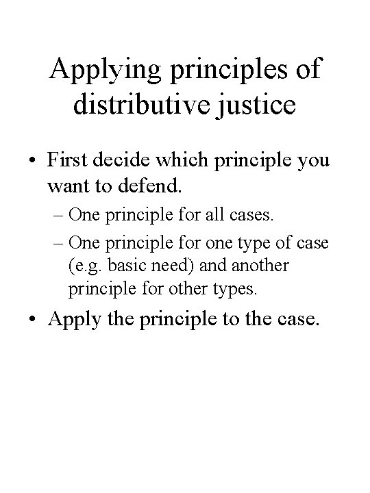 Applying principles of distributive justice • First decide which principle you want to defend.