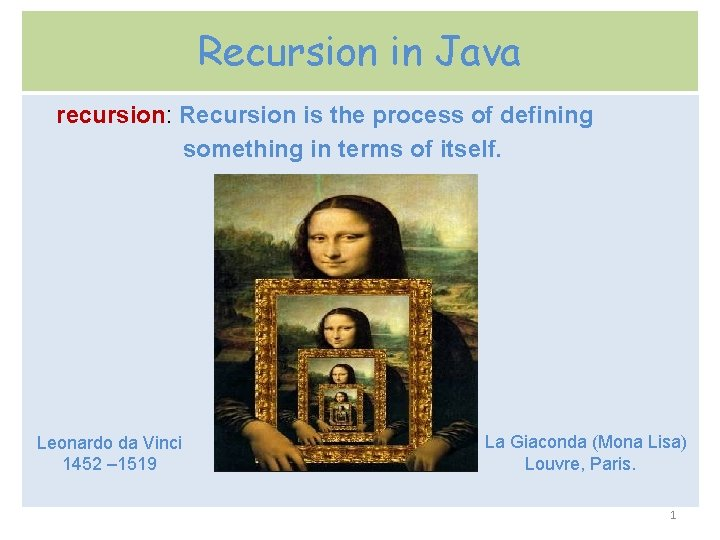 Recursion in Java recursion: Recursion is the process of defining something in terms of