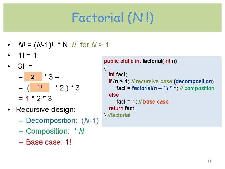 Factorial (N !) • N! = (N-1)! * N // for N > 1