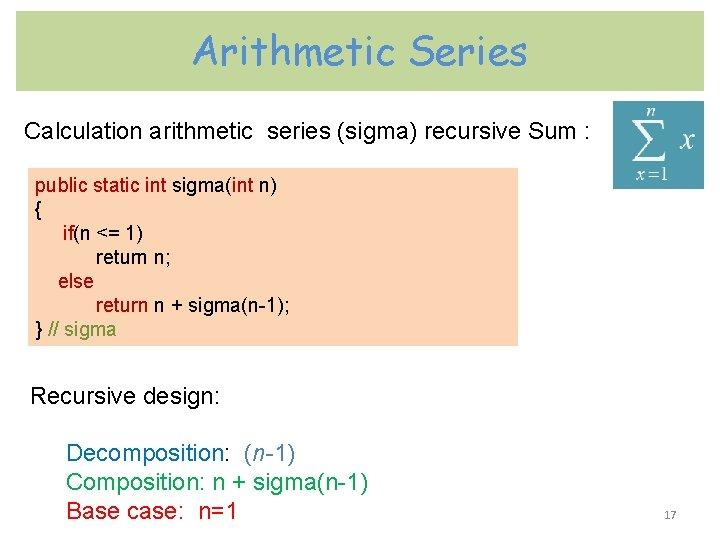 Arithmetic Series Calculation arithmetic series (sigma) recursive Sum : public static int sigma(int n)