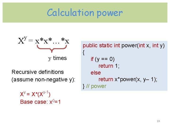 Calculation power y X = x*x*…*x y times Recursive definitions (assume non-negative y): public
