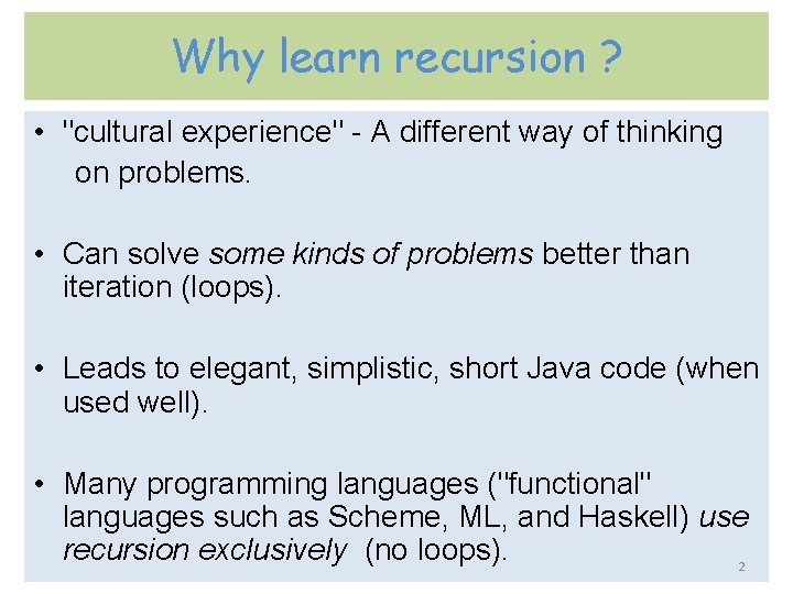 """Why learn recursion ? • """"cultural experience"""" - A different way of thinking on"""