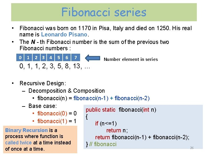 Fibonacci series • Fibonacci was born on 1170 in Pisa, Italy and died on