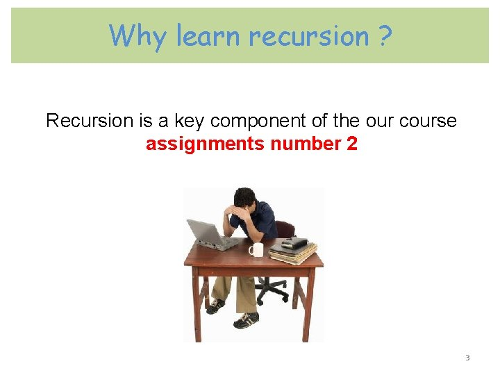 Why learn recursion ? Recursion is a key component of the our course assignments