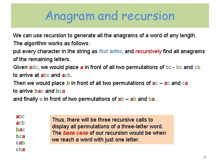 Anagram and recursion We can use recursion to generate all the anagrams of a