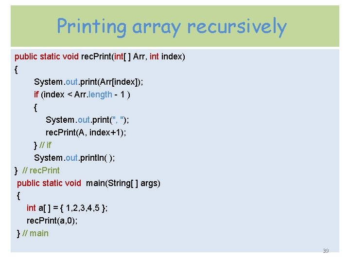 Printing array recursively public static void rec. Print(int[ ] Arr, int index) { System.