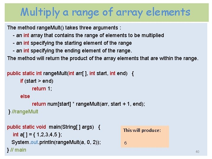 Multiply a range of array elements The method range. Mult() takes three arguments :