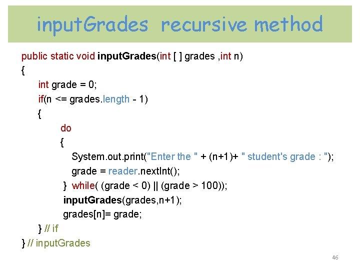 input. Grades recursive method public static void input. Grades(int [ ] grades , int
