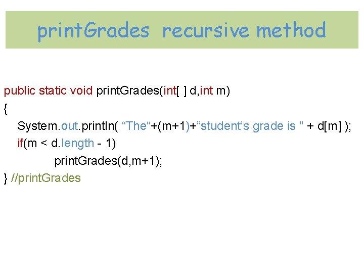 print. Grades recursive method public static void print. Grades(int[ ] d, int m) {