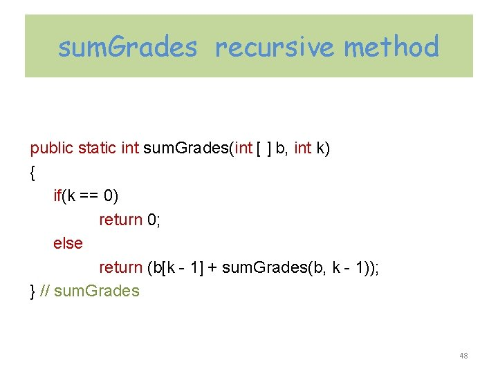 sum. Grades recursive method public static int sum. Grades(int [ ] b, int k)