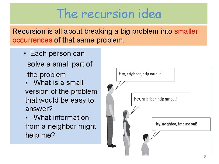 The recursion idea Recursion is all about breaking a big problem into smaller occurrences