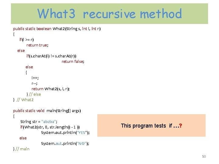 What 3 recursive method public static boolean What 2(String s, int l, int r)