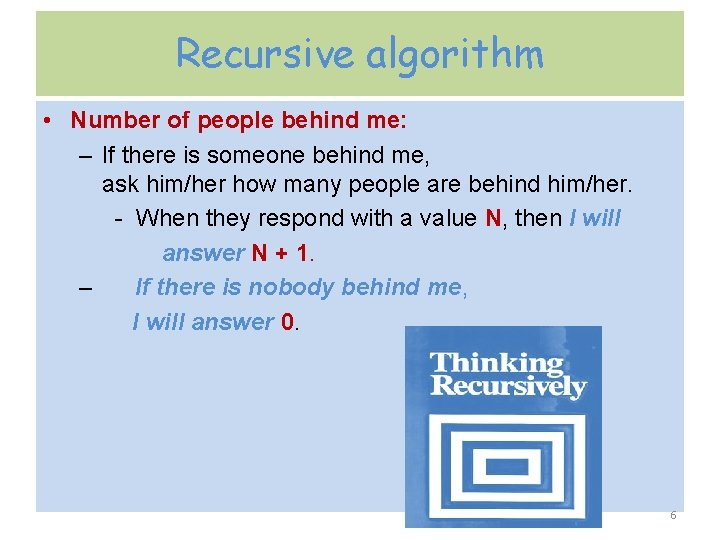 Recursive algorithm • Number of people behind me: – If there is someone behind