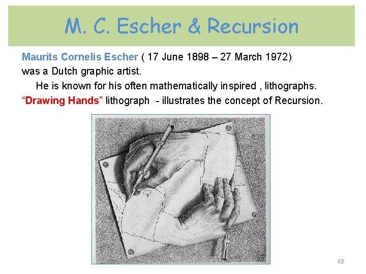 M. C. Escher & Recursion Maurits Cornelis Escher ( 17 June 1898 – 27