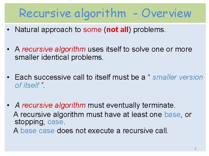 Recursive algorithm - Overview • Natural approach to some (not all) problems. • A